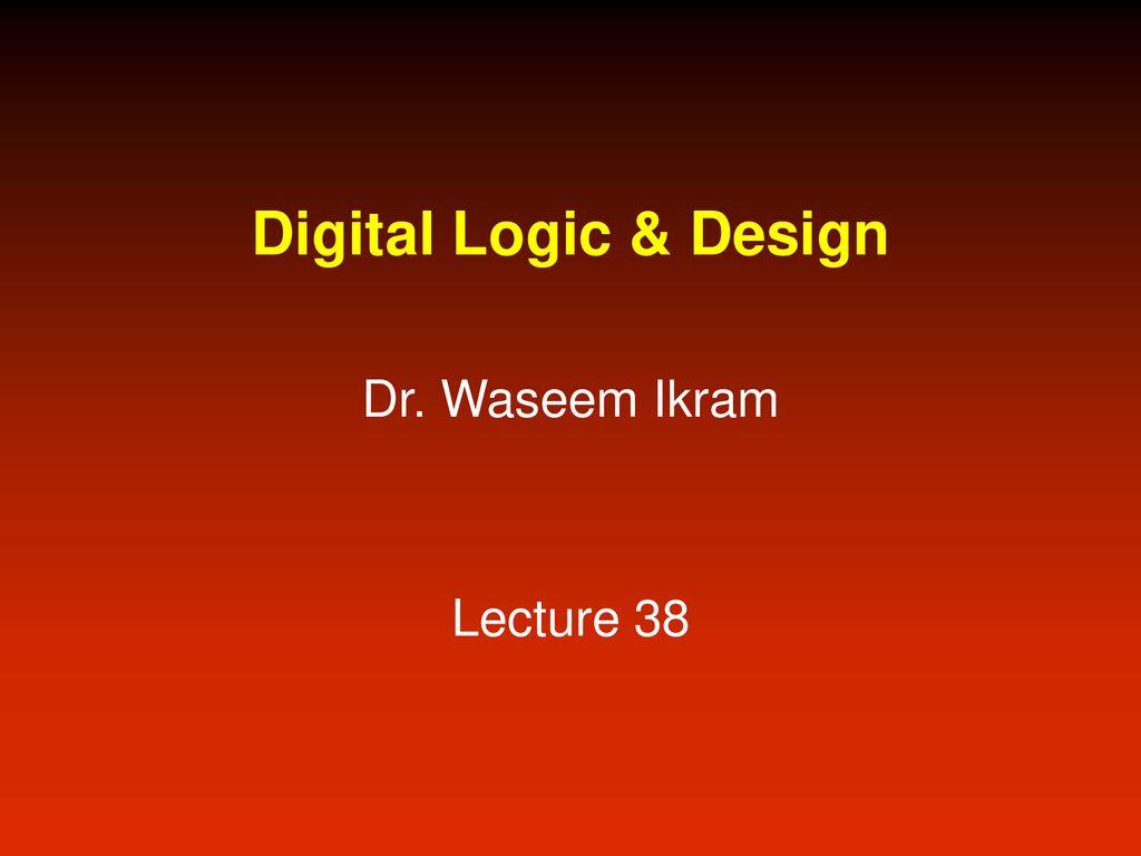 Digital Logic & Design Dr  Waseem Ikram Lecture ppt download