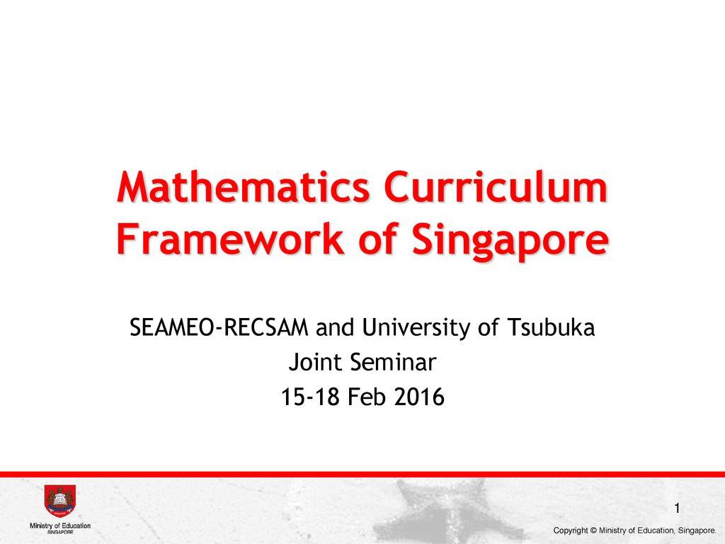 Mathematics Curriculum Framework of Singapore - ppt download