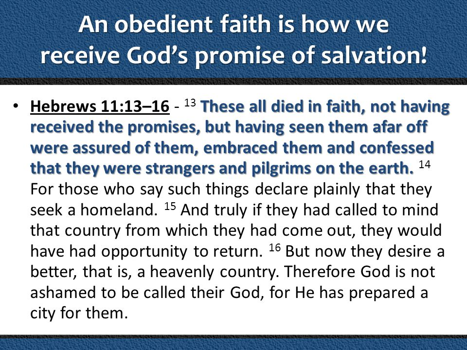 An obedient faith is how we receive God's promise of salvation!