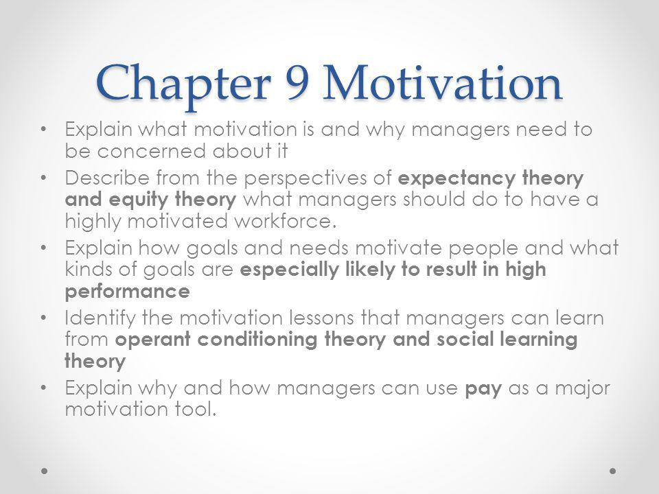 Chapter 9 Motivation Explain what motivation is and why managers need to be concerned about it.