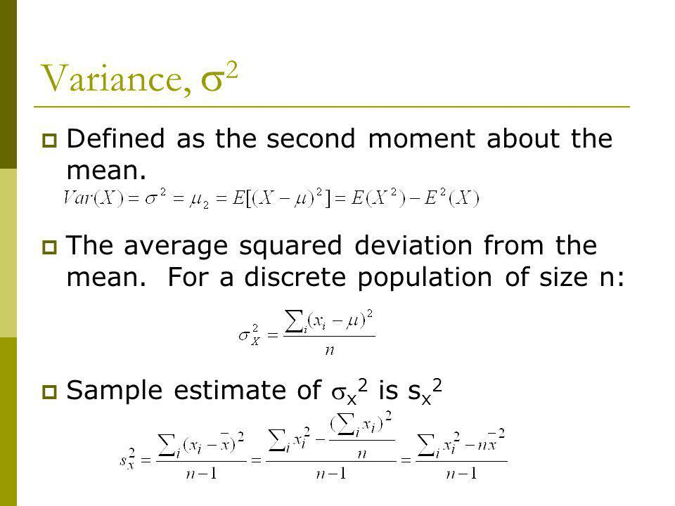Variance, s2 Defined as the second moment about the mean.