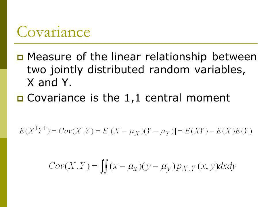 Covariance Measure of the linear relationship between two jointly distributed random variables, X and Y.