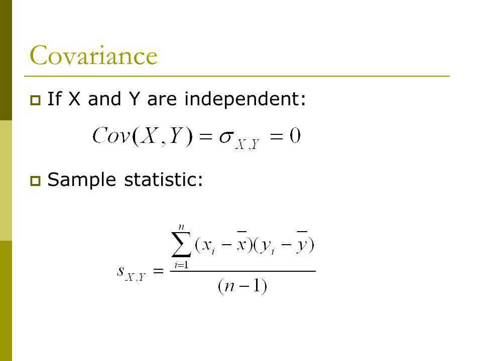 Covariance If X and Y are independent: Sample statistic: