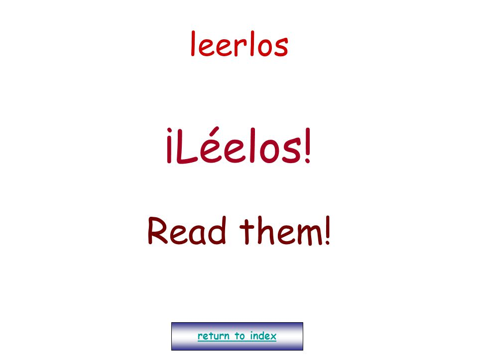 leerlos ¡Léelos! Read them! return to index