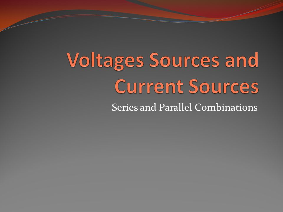 Voltages Sources and Current Sources