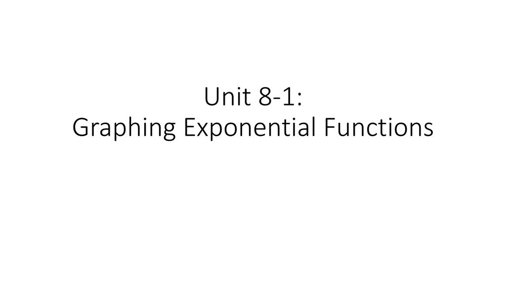 Unit 8-1: Graphing Exponential Functions - ppt download