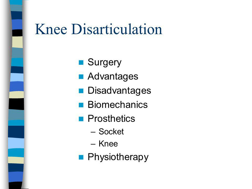 Knee disarticulation a whirlwind tour tony fitzsimons ppt video 2 knee disarticulation surgery advantages disadvantages biomechanics ccuart Choice Image