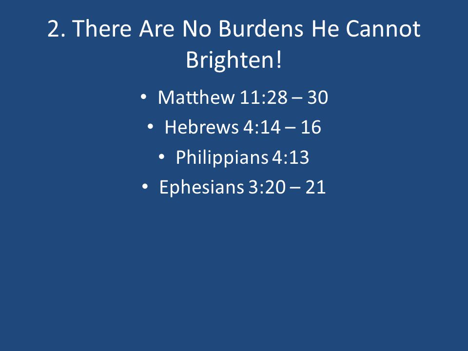 2. There Are No Burdens He Cannot Brighten!