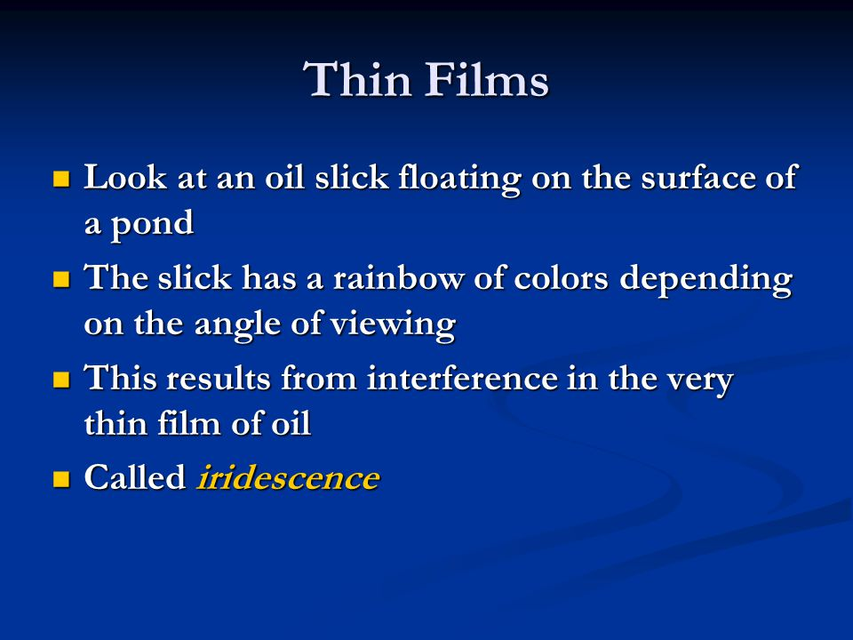 Thin Films Look at an oil slick floating on the surface of a pond