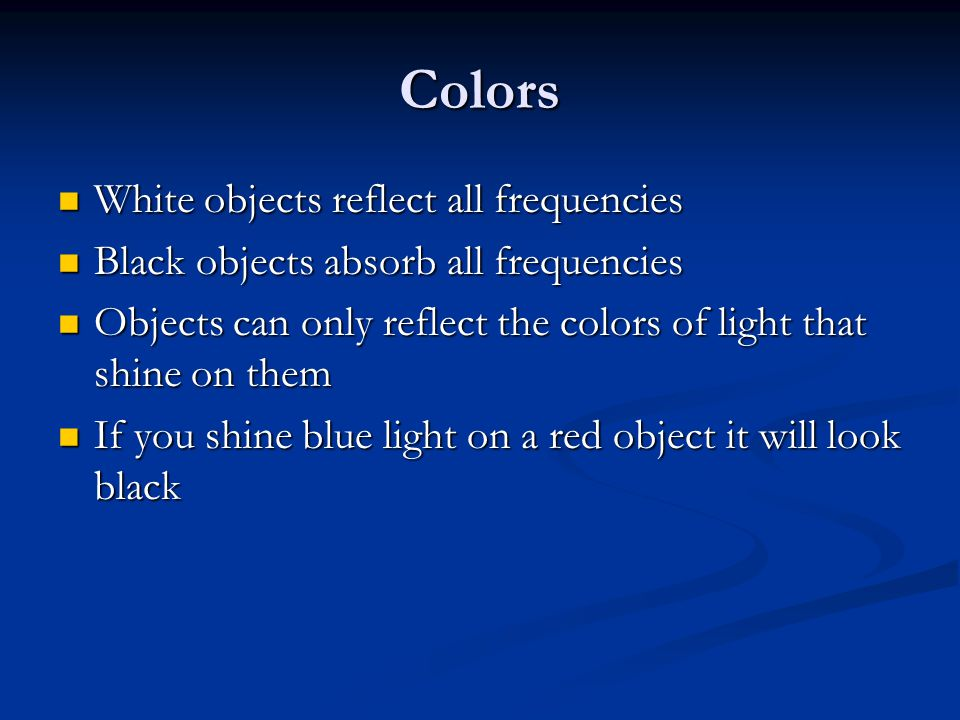 Colors White objects reflect all frequencies