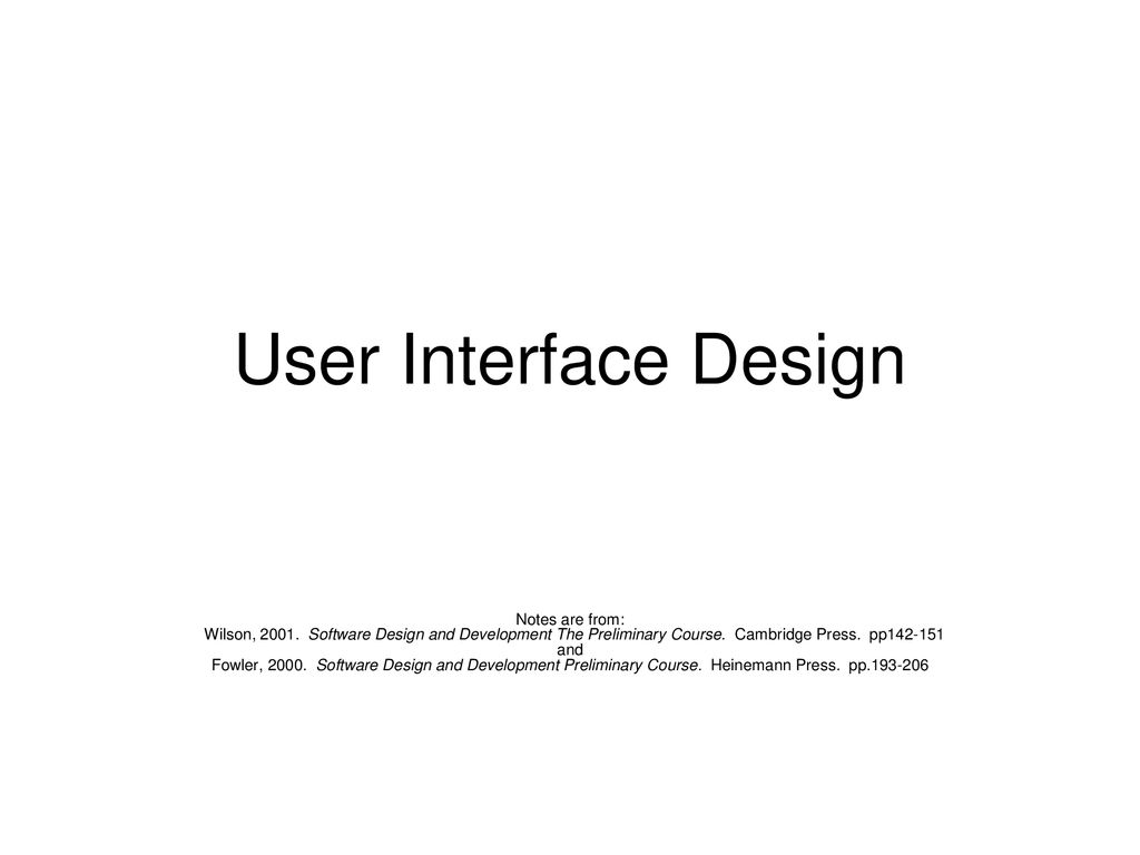 User Interface Design Notes Are From Wilson Software Design And Development The Preliminary Course Cambridge Press Pp And Fowler Ppt Download