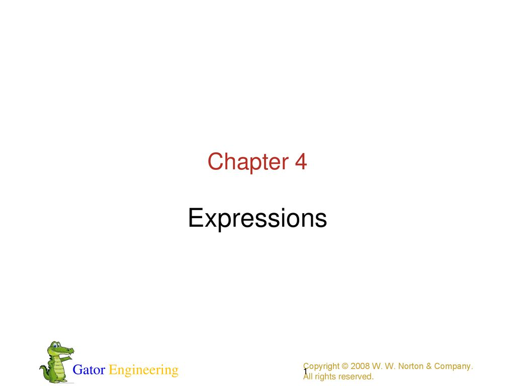 Expressions Chapter 4 Copyright © 2008 W. W. Norton & Company.