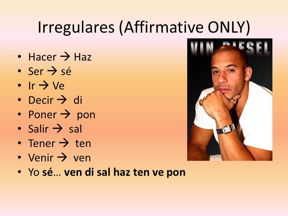 Irregulares (Affirmative ONLY)