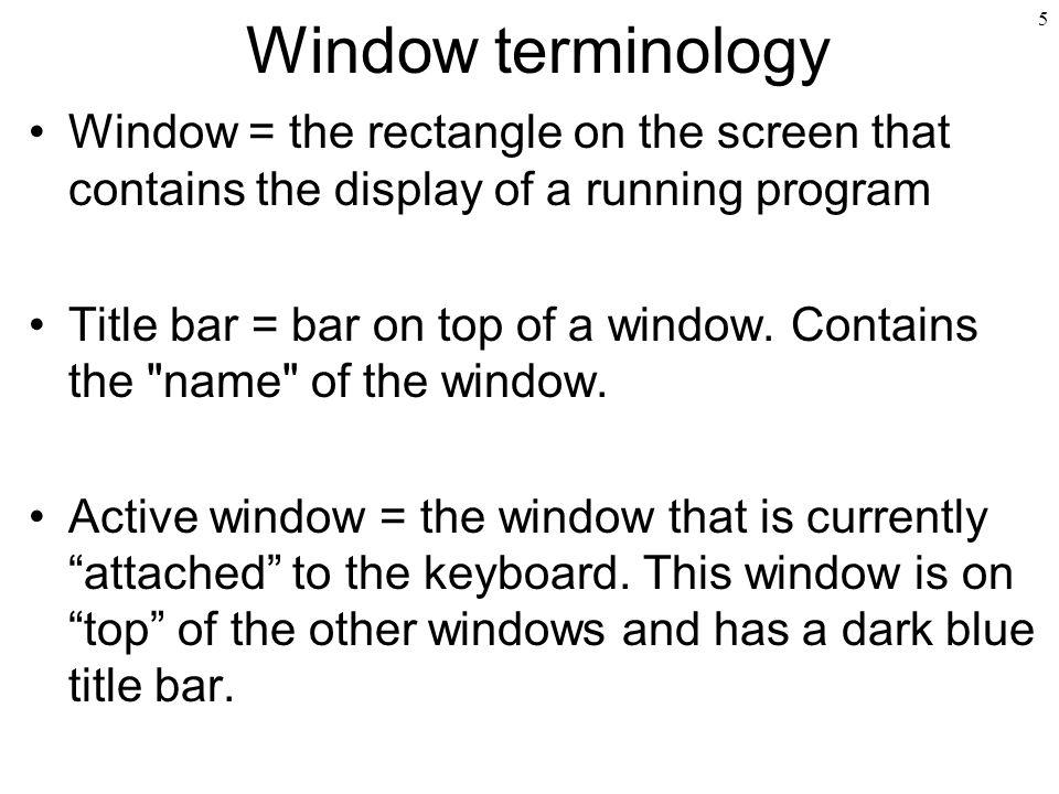 Window terminology Window = the rectangle on the screen that contains the display of a running program.