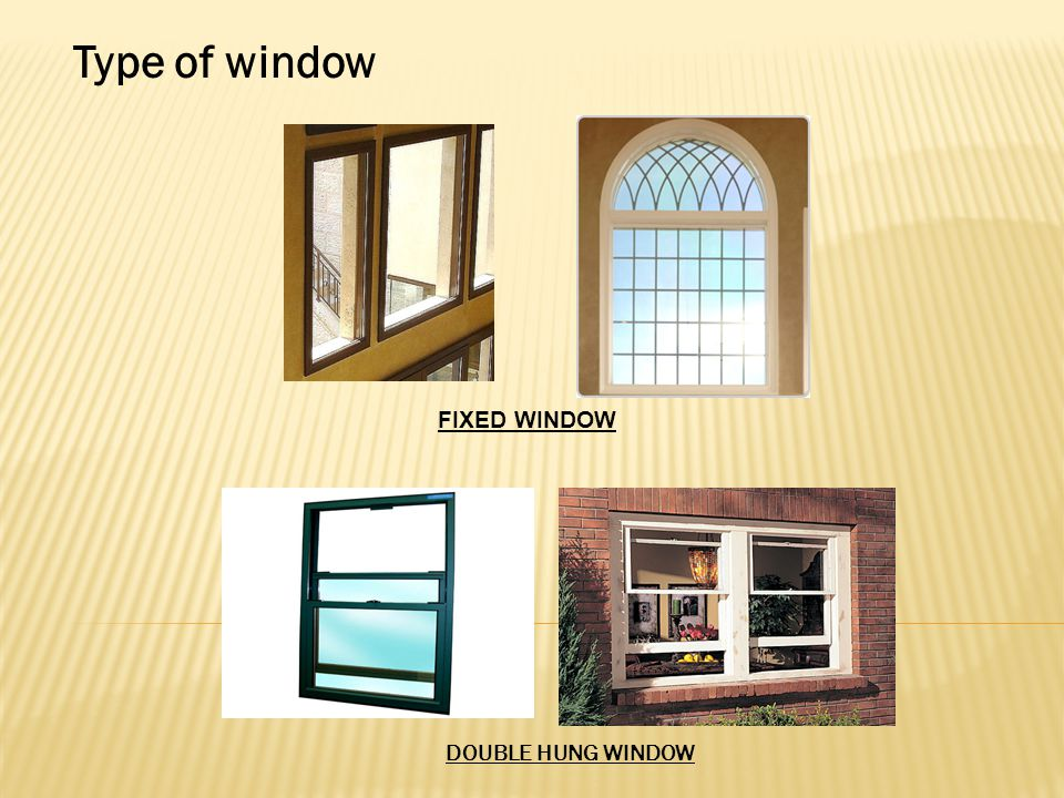 Type of window FIXED WINDOW DOUBLE HUNG WINDOW