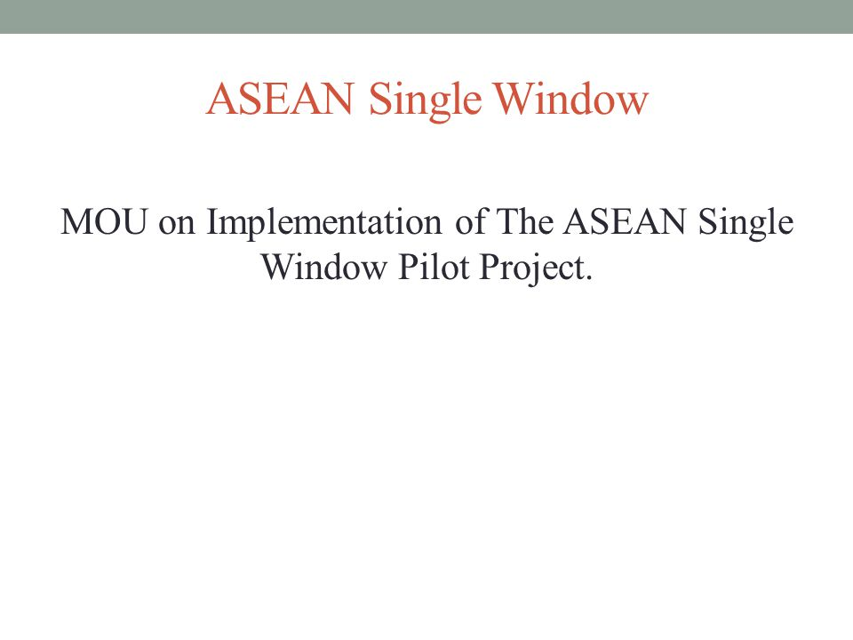 MOU on Implementation of The ASEAN Single Window Pilot Project.