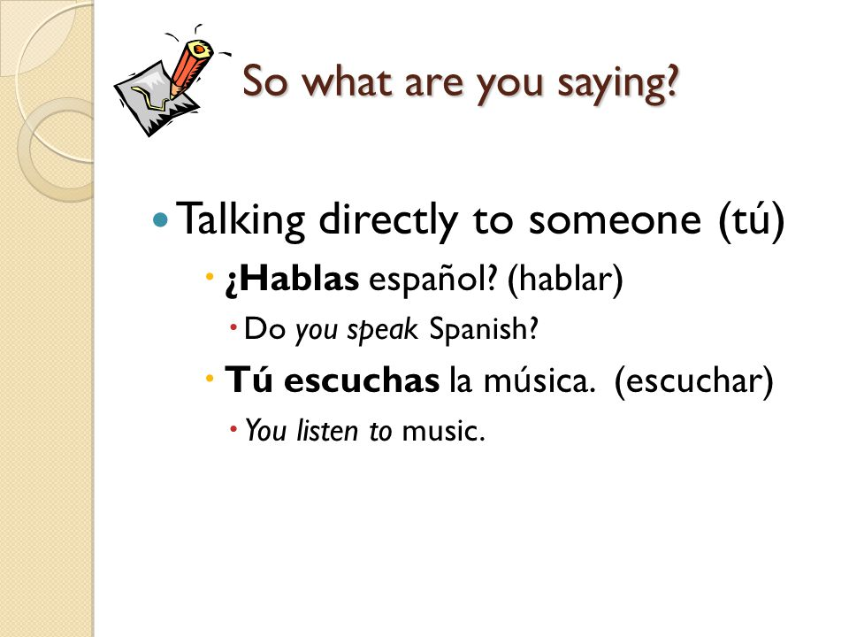 Talking directly to someone (tú)