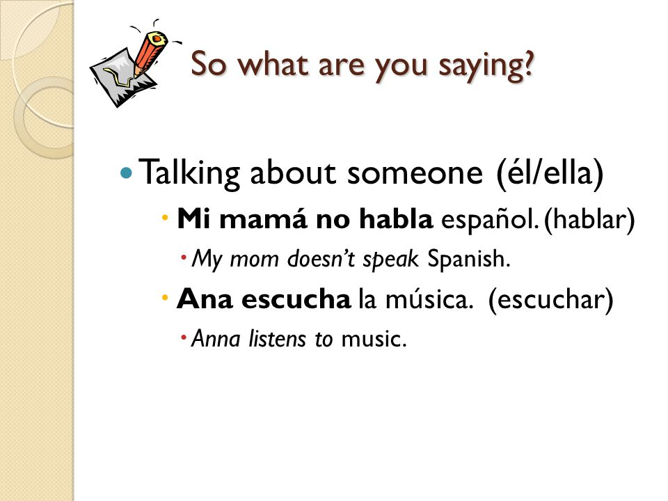 Talking about someone (él/ella)