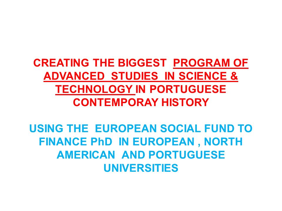 CREATING THE BIGGEST PROGRAM OF ADVANCED STUDIES IN SCIENCE & TECHNOLOGY IN PORTUGUESE CONTEMPORAY HISTORY