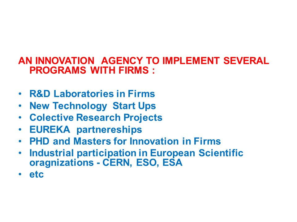 AN INNOVATION AGENCY TO IMPLEMENT SEVERAL PROGRAMS WITH FIRMS :