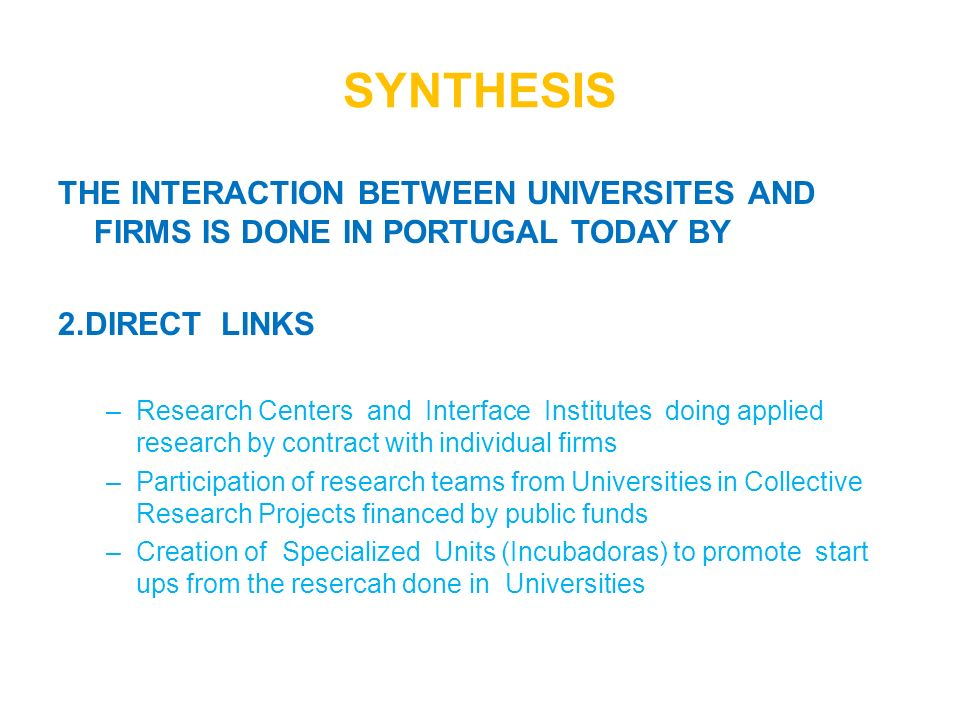 SYNTHESIS THE INTERACTION BETWEEN UNIVERSITES AND FIRMS IS DONE IN PORTUGAL TODAY BY. 2.DIRECT LINKS.