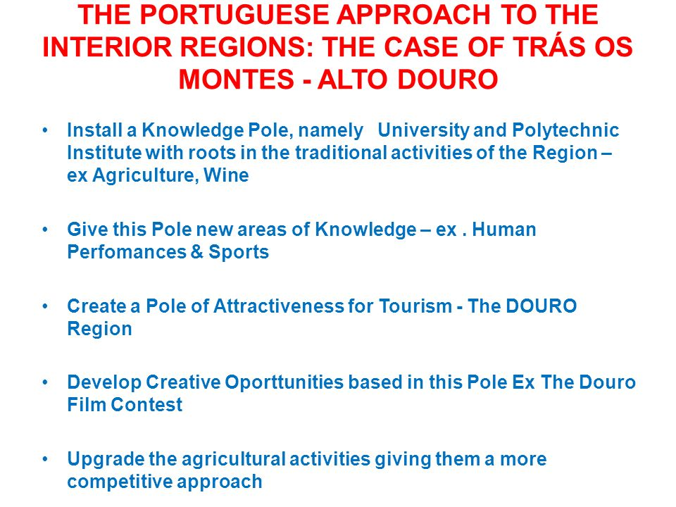 The PORTUGUESE APPROACH to the Interior REGIONS: the case of trás os montes - alto douro