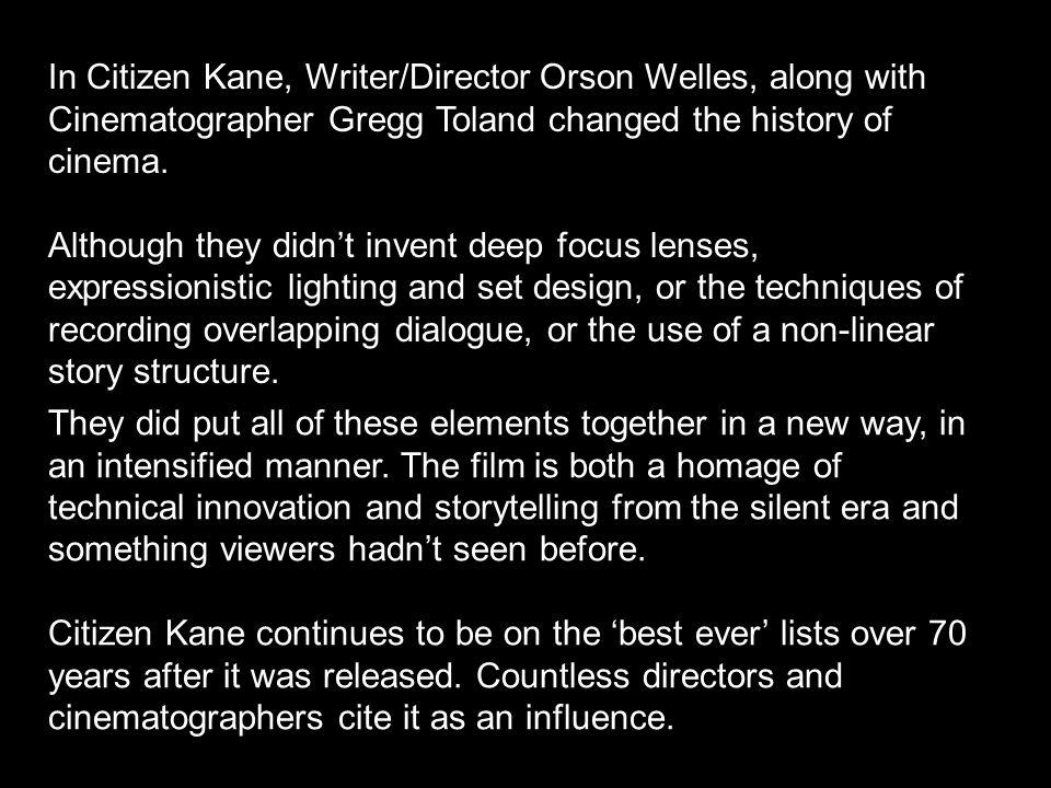 citizen kane innovative techniques varying use deep focus Hollywood cinematographer gregg toland (1904-1948) was the man who gave citizen kane its haunting, distinctive look toland's pioneering work in deep-focus photography brought a new level of realism to movies, giving sharp detail to all the characters in a scene in the 1930s and 1940s, toland was.