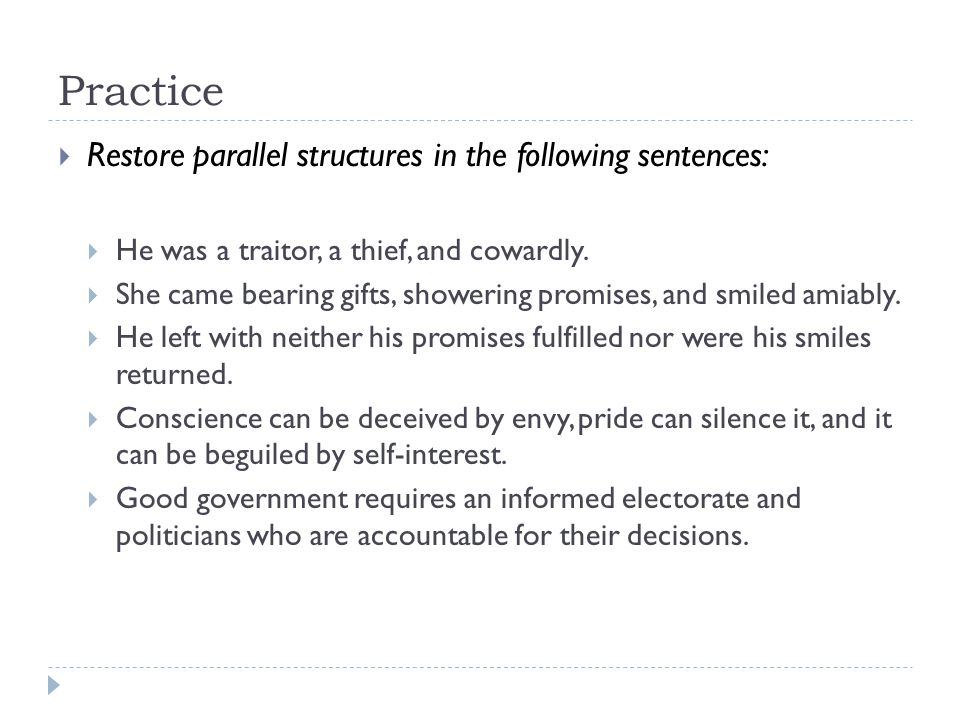 Practice Restore parallel structures in the following sentences: