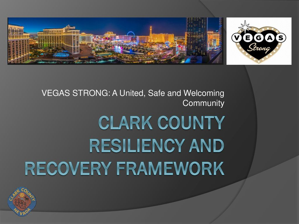 18 Clark County Resiliency and Recovery Framework VEGAS STRONG: ...