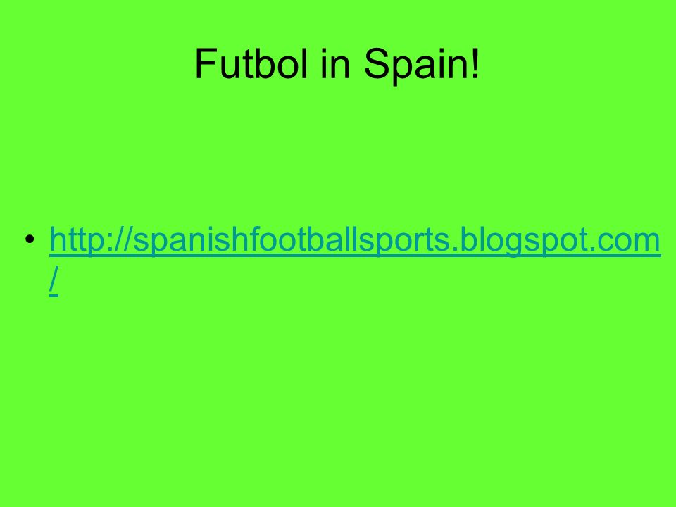 Futbol in Spain! http://spanishfootballsports.blogspot.com/