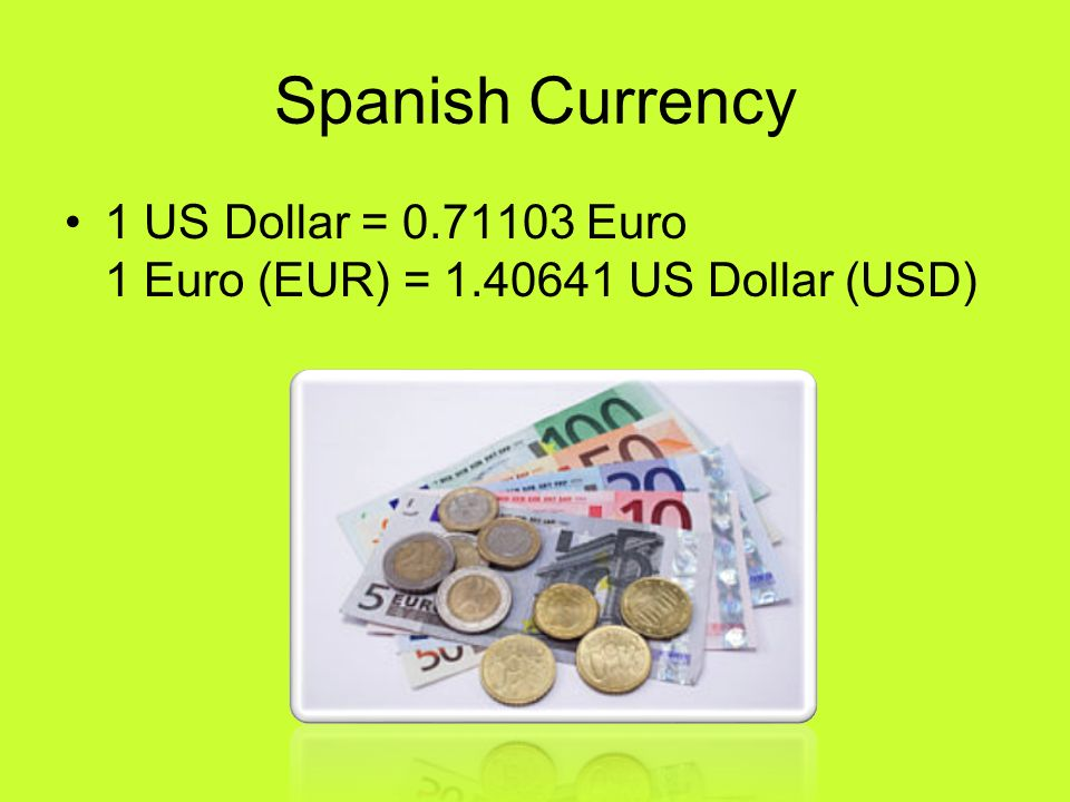 Spanish Currency 1 US Dollar = 0.71103 Euro 1 Euro (EUR) = 1.40641 US Dollar (USD)