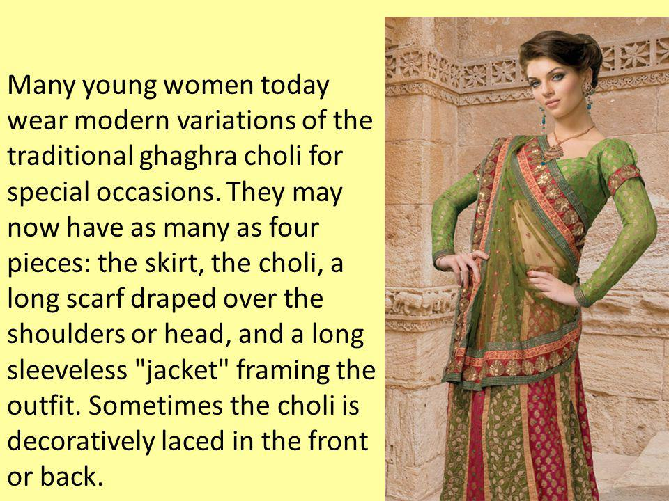 Many young women today wear modern variations of the traditional ghaghra choli for special occasions.