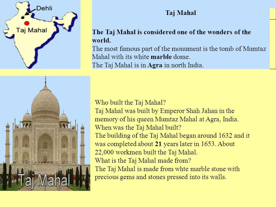 Taj Mahal The Taj Mahal is considered one of the wonders of the world.