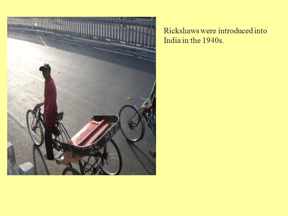 Rickshaws were introduced into India in the 1940s.
