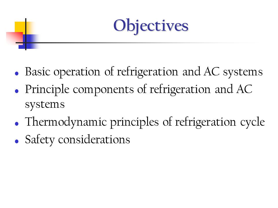 Objectives Basic operation of refrigeration and AC systems