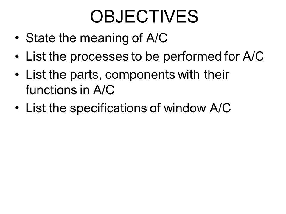 OBJECTIVES State the meaning of A/C