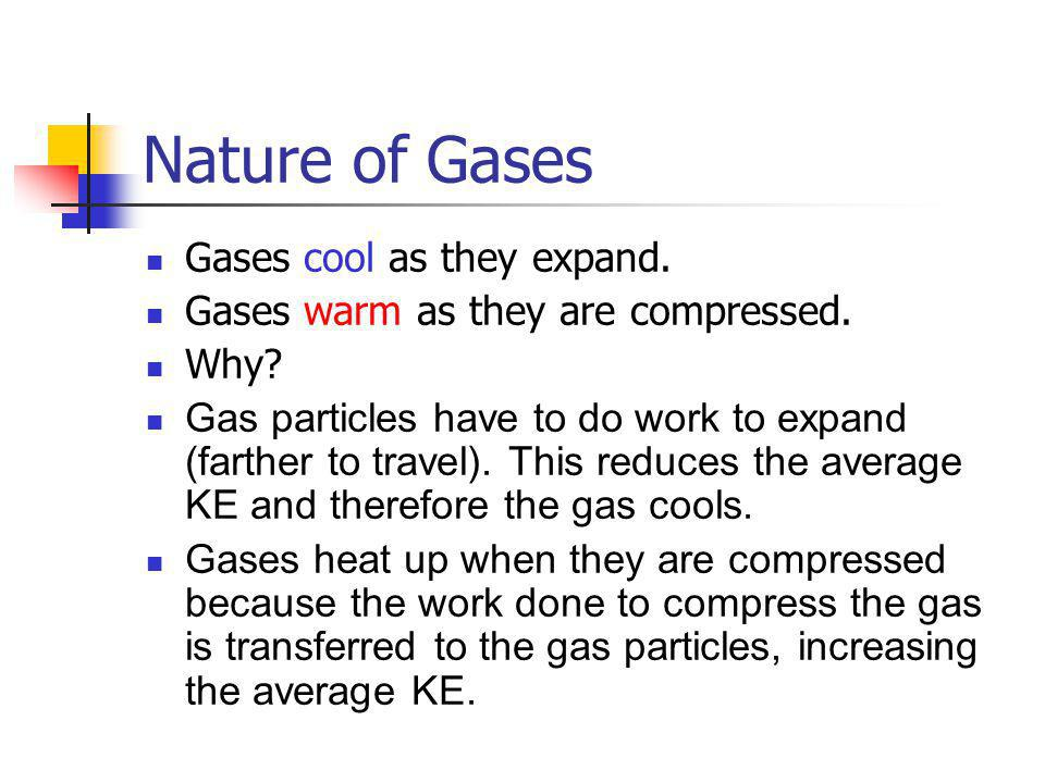Nature of Gases Gases cool as they expand.