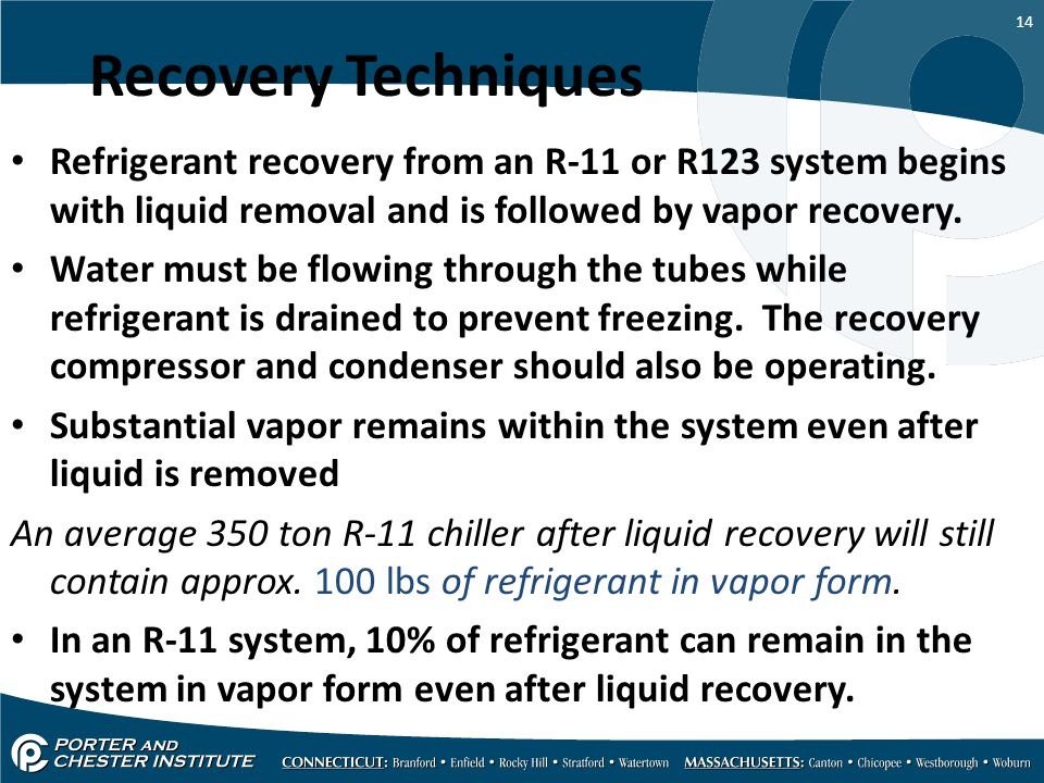 Recovery Techniques Refrigerant recovery from an R-11 or R123 system begins with liquid removal and is followed by vapor recovery.