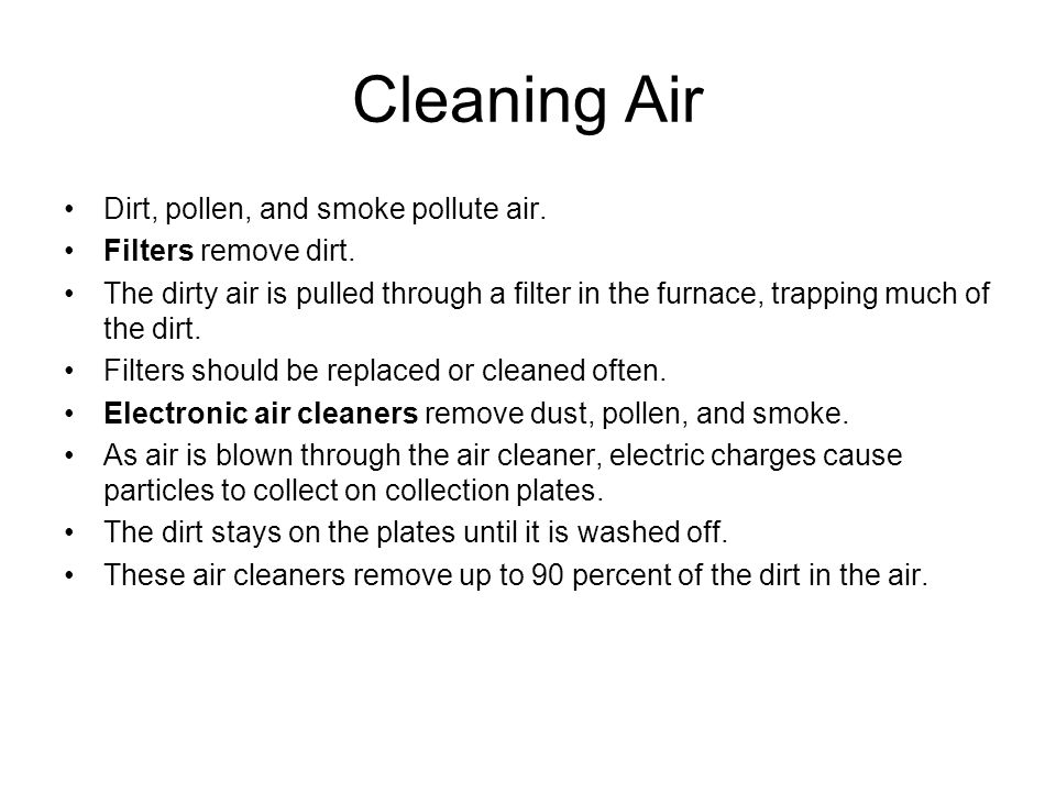 Cleaning Air Dirt, pollen, and smoke pollute air. Filters remove dirt.