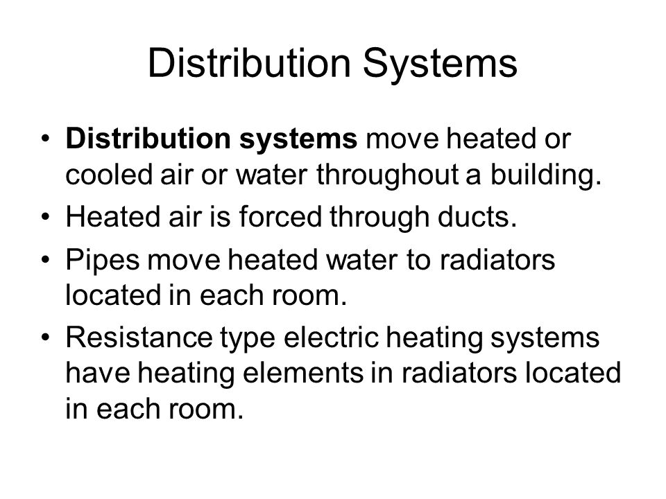 Distribution Systems Distribution systems move heated or cooled air or water throughout a building.