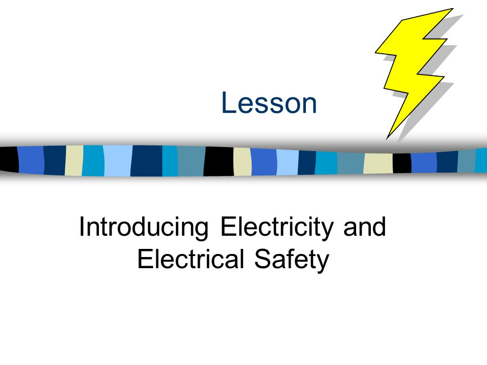 Introducing Electricity and Electrical Safety
