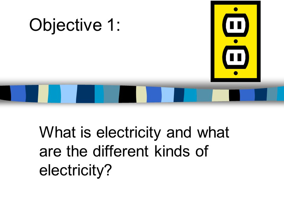 What is electricity and what are the different kinds of electricity