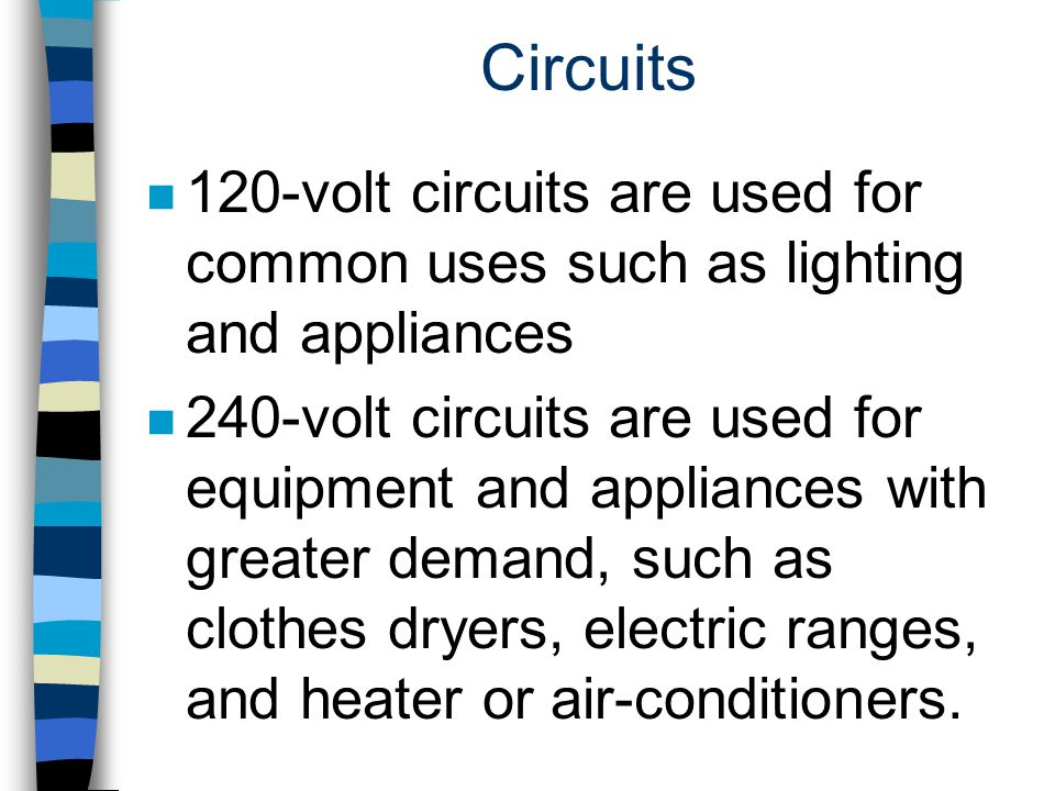 Circuits 120-volt circuits are used for common uses such as lighting and appliances.