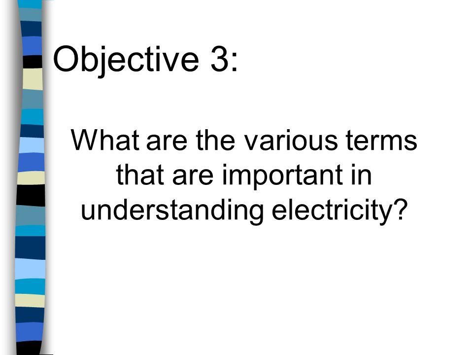 Objective 3: What are the various terms that are important in understanding electricity