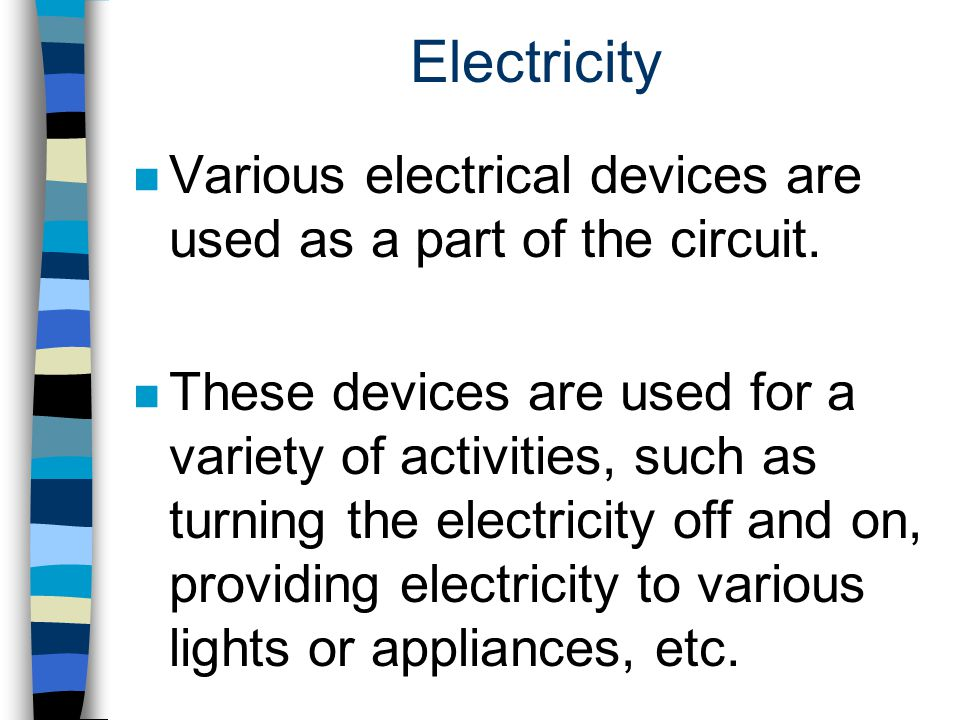 Electricity Various electrical devices are used as a part of the circuit.