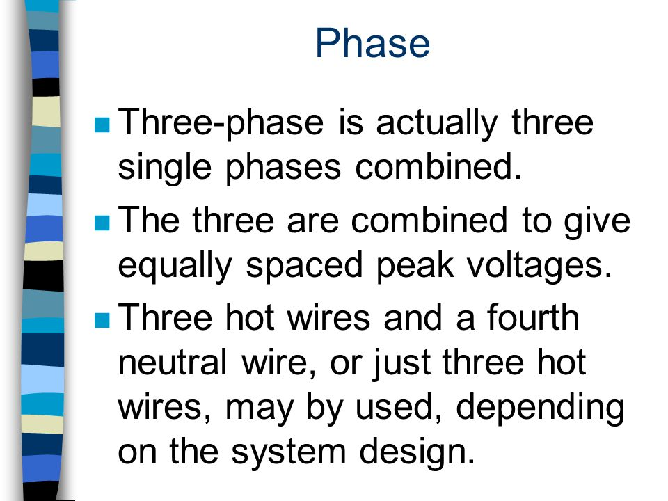 Phase Three-phase is actually three single phases combined.