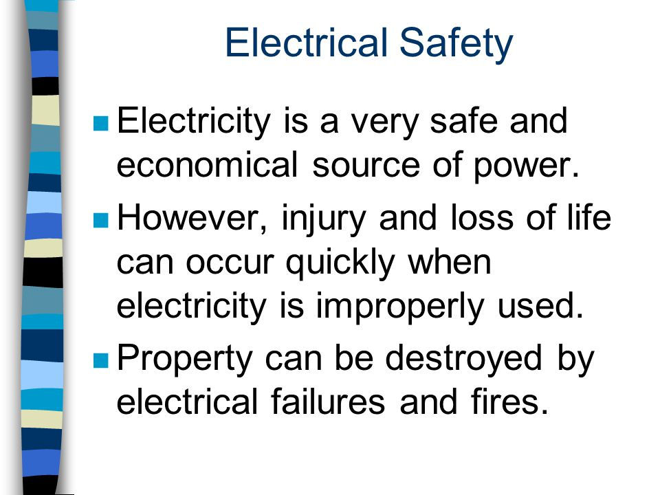 Electrical Safety Electricity is a very safe and economical source of power.