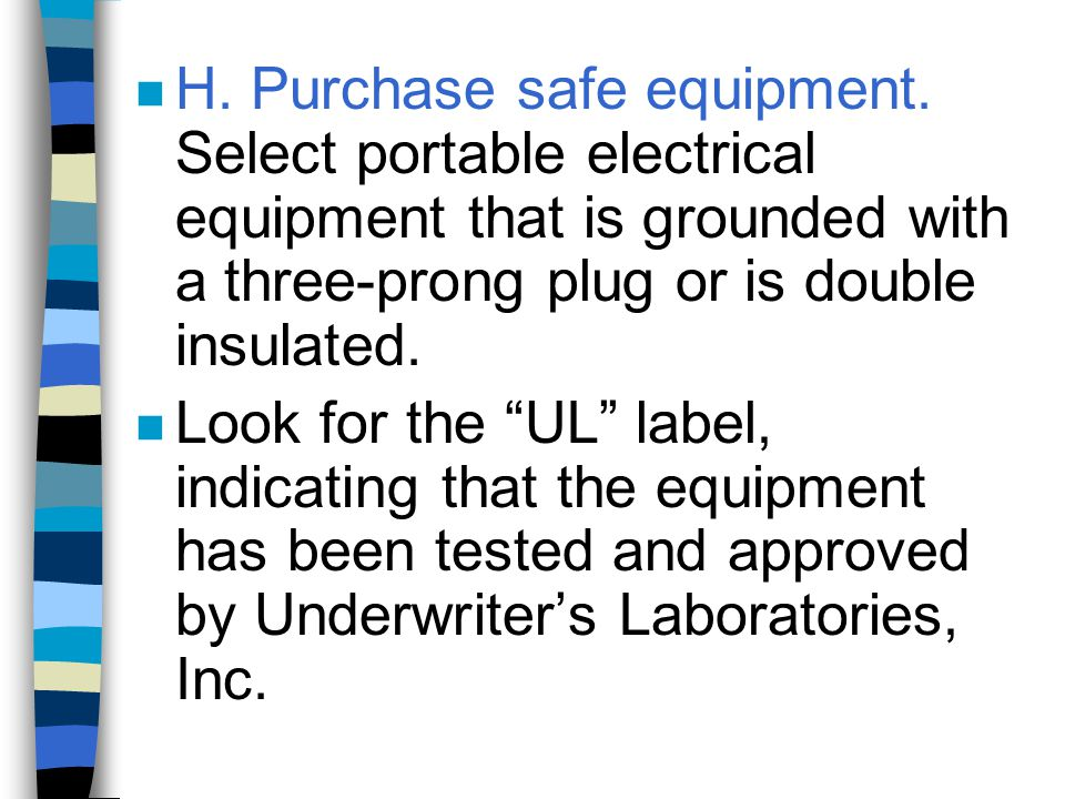 H. Purchase safe equipment