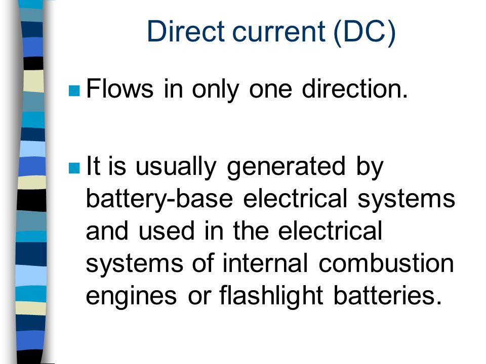 Direct current (DC) Flows in only one direction.