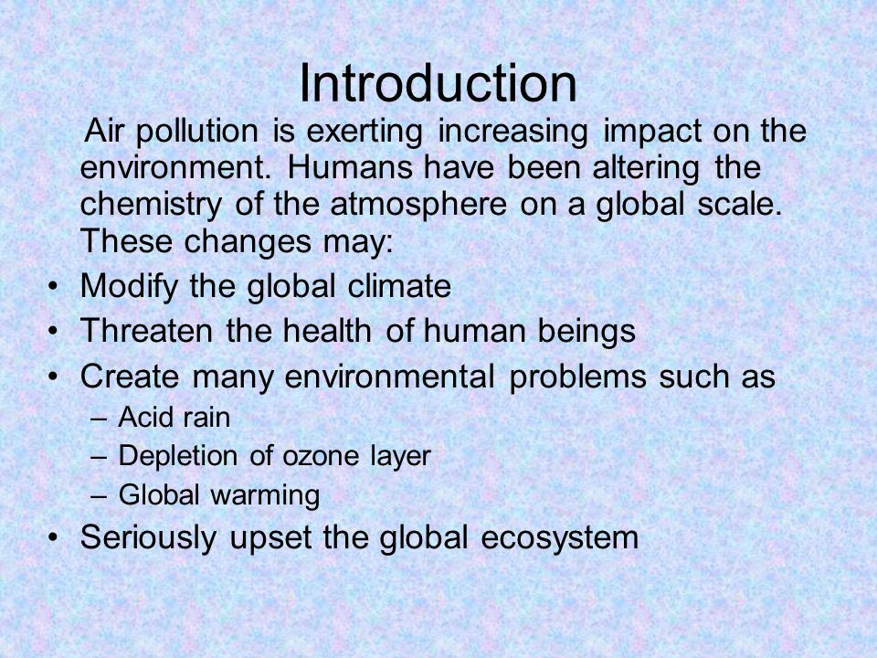 introduction for air pollution essay Environmental pollution comes in various forms, such as: air pollution, water pollution, soil pollution, etc everyone is a stakeholder as we are all inhabitants of this one and only mother earth each person can contribute something to advance environmental pollution mitigation measures.